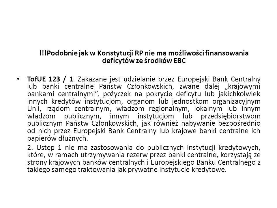 !!!Podobnie jak w Konstytucji RP nie ma możliwości finansowania deficytów ze środków EBC TofUE 123 / 1. Zakazane jest udzielanie przez Europejski Bank