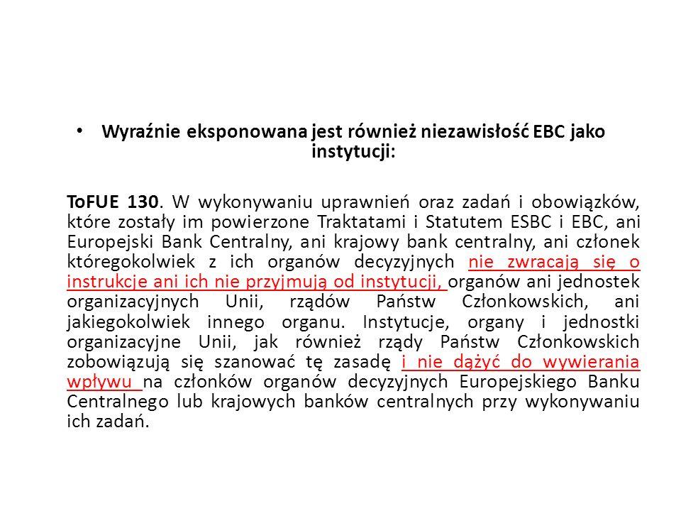 Wyraźnie eksponowana jest również niezawisłość EBC jako instytucji: ToFUE 130. W wykonywaniu uprawnień oraz zadań i obowiązków, które zostały im powie