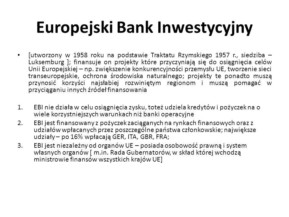 Europejski Bank Inwestycyjny [utworzony w 1958 roku na podstawie Traktatu Rzymskiego 1957 r., siedziba – Luksemburg ]; finansuje on projekty które prz