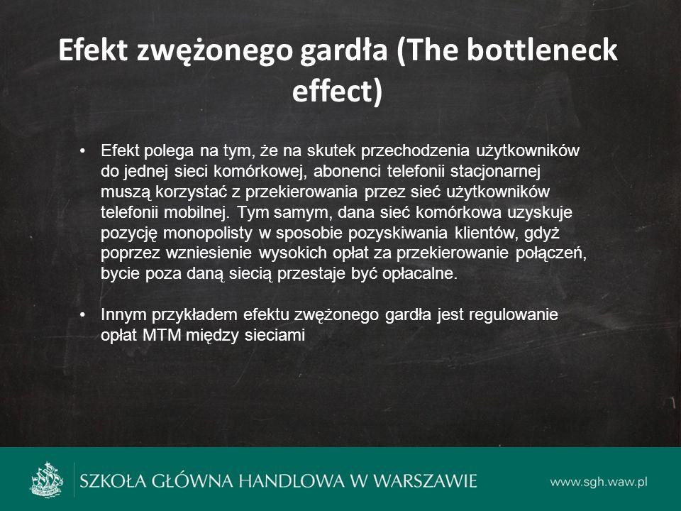 Efekt zwężonego gardła (The bottleneck effect) Efekt polega na tym, że na skutek przechodzenia użytkowników do jednej sieci komórkowej, abonenci telefonii stacjonarnej muszą korzystać z przekierowania przez sieć użytkowników telefonii mobilnej.