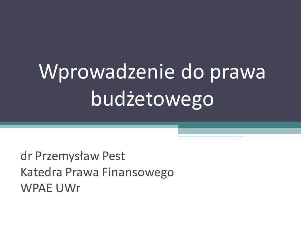 Wprowadzenie do prawa budżetowego dr Przemysław Pest Katedra Prawa Finansowego WPAE UWr