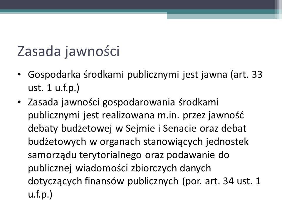 Zasada jawności Gospodarka środkami publicznymi jest jawna (art. 33 ust. 1 u.f.p.) Zasada jawności gospodarowania środkami publicznymi jest realizowan