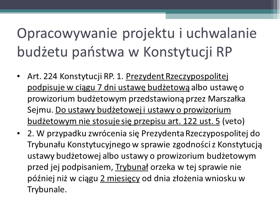 Opracowywanie projektu i uchwalanie budżetu państwa w Konstytucji RP Art. 224 Konstytucji RP. 1. Prezydent Rzeczypospolitej podpisuje w ciągu 7 dni us
