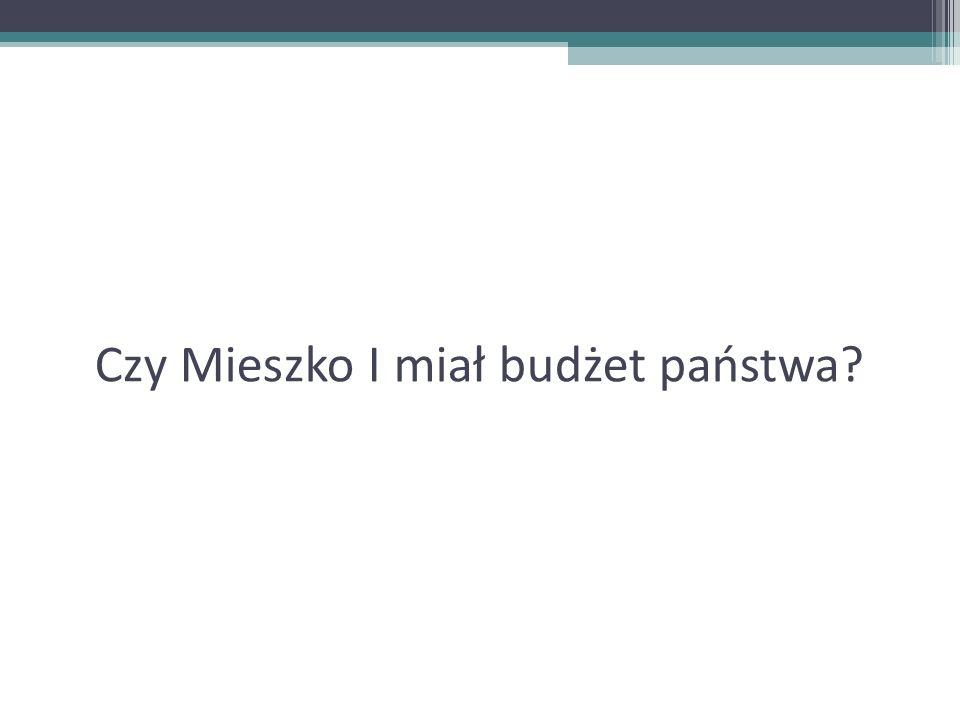 Czy Mieszko I miał budżet państwa?