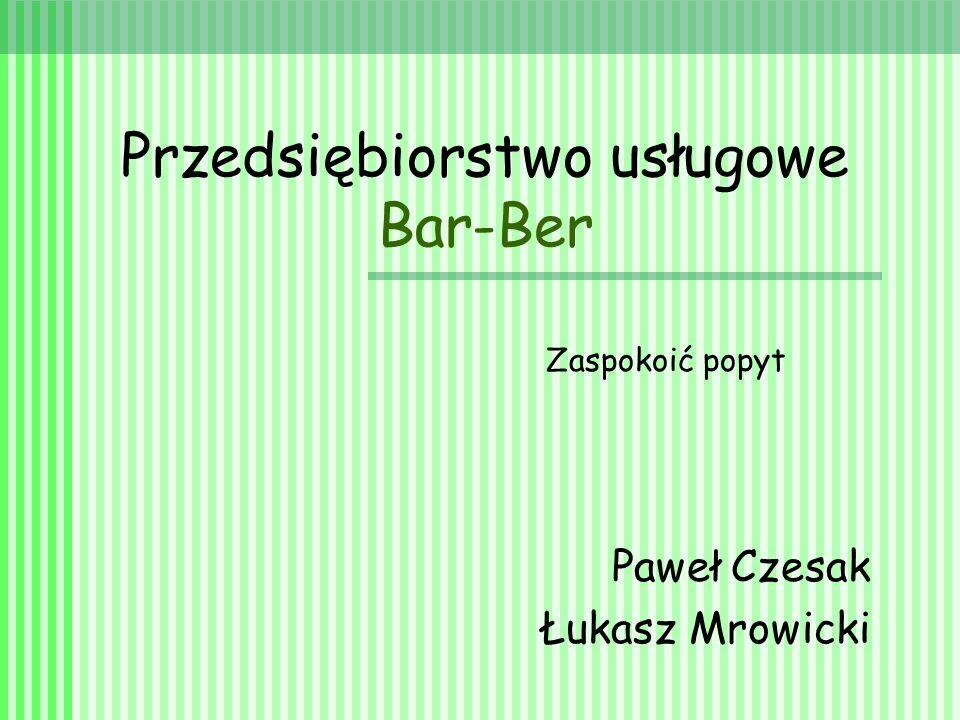 Przedsiębiorstwo usługowe Bar-Ber Paweł Czesak Łukasz Mrowicki Zaspokoić popyt