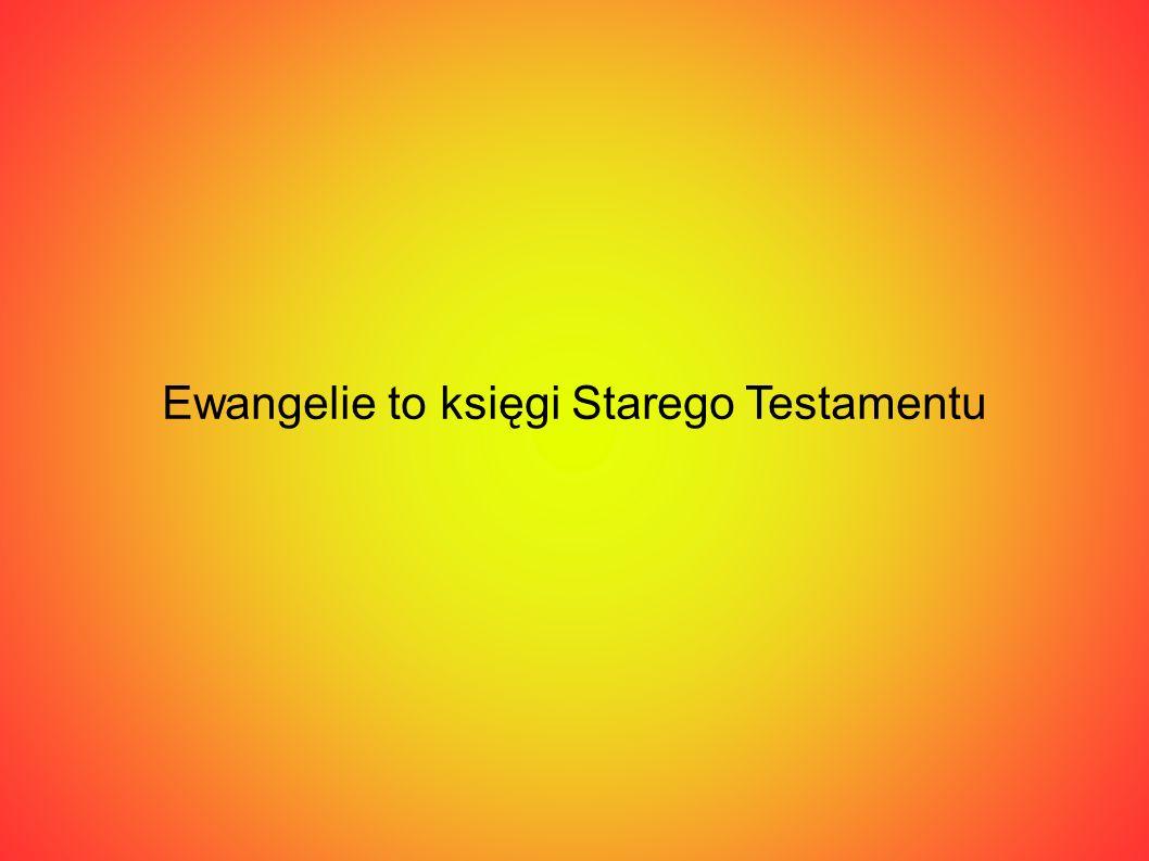 Ewangelie to księgi Starego Testamentu