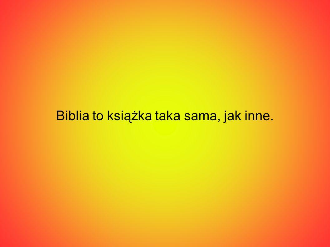Biblia to książka taka sama, jak inne.