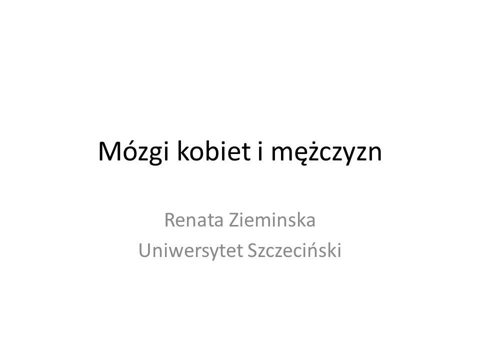Mózgi kobiet i mężczyzn Renata Zieminska Uniwersytet Szczeciński
