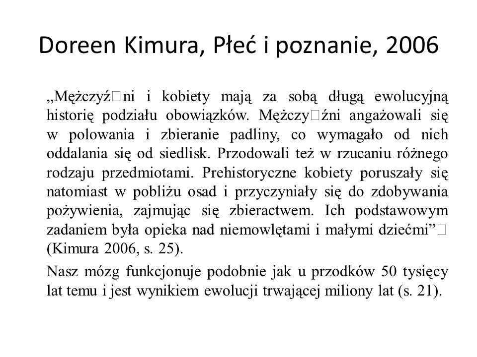 """Doreen Kimura, Płeć i poznanie, 2006 """"MężczyźŸni i kobiety mają za sobą długą ewolucyjną historię podziału obowiązków. MężczyŸźni angażowali się w pol"""