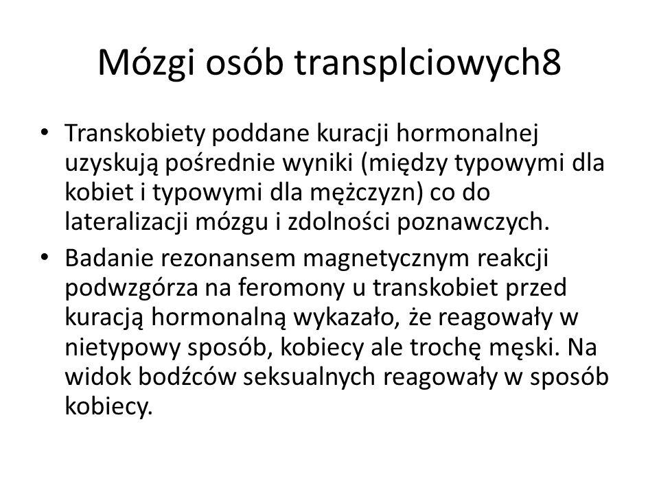 Mózgi osób transplciowych8 Transkobiety poddane kuracji hormonalnej uzyskują pośrednie wyniki (między typowymi dla kobiet i typowymi dla mężczyzn) co do lateralizacji mózgu i zdolności poznawczych.