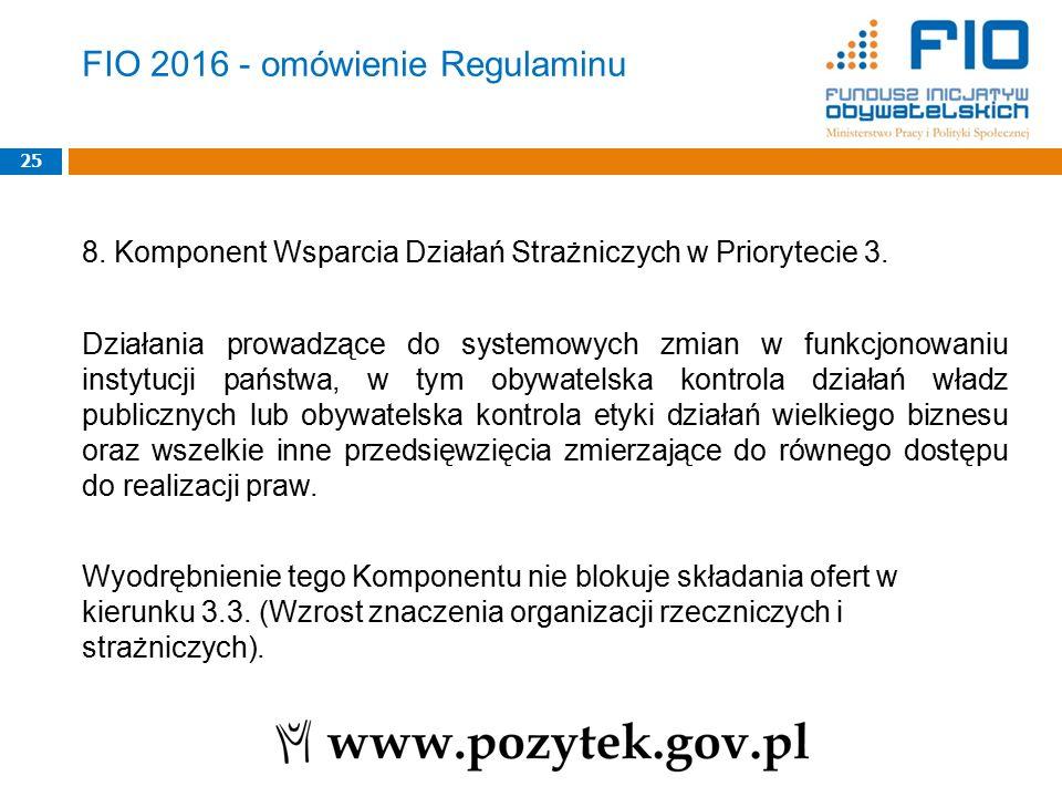 FIO 2016 - omówienie Regulaminu 8. Komponent Wsparcia Działań Strażniczych w Priorytecie 3. Działania prowadzące do systemowych zmian w funkcjonowaniu