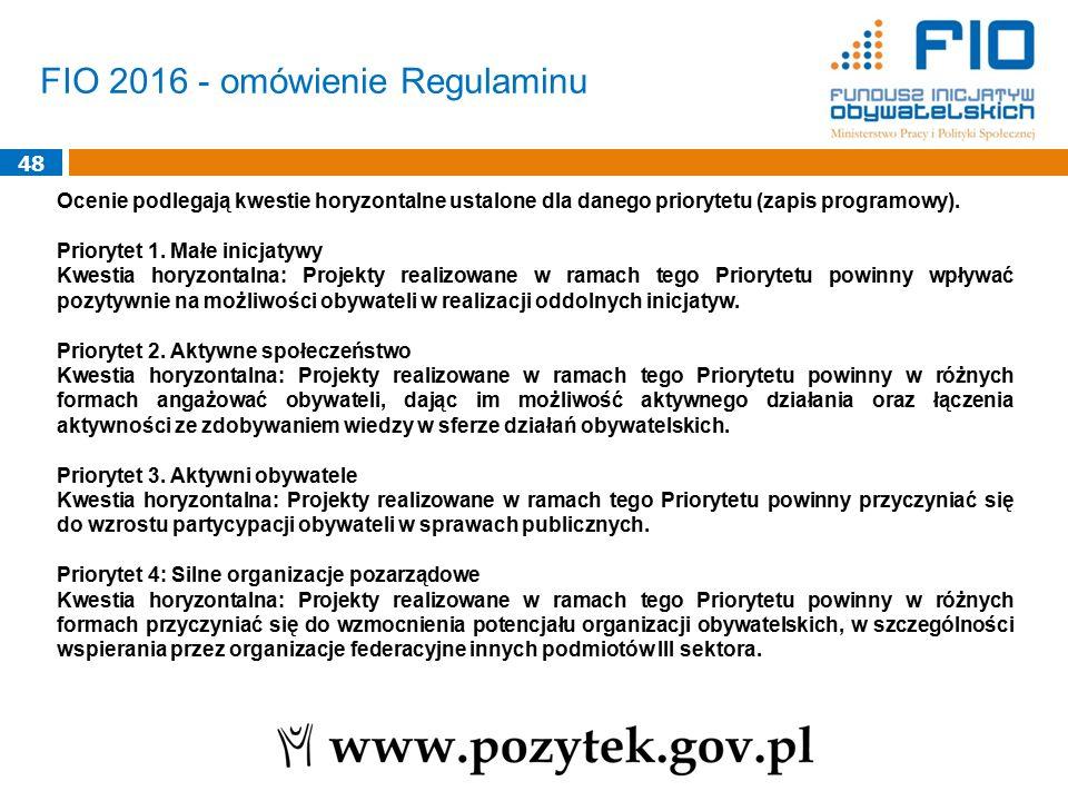 48 FIO 2016 - omówienie Regulaminu Ocenie podlegają kwestie horyzontalne ustalone dla danego priorytetu (zapis programowy). Priorytet 1. Małe inicjaty