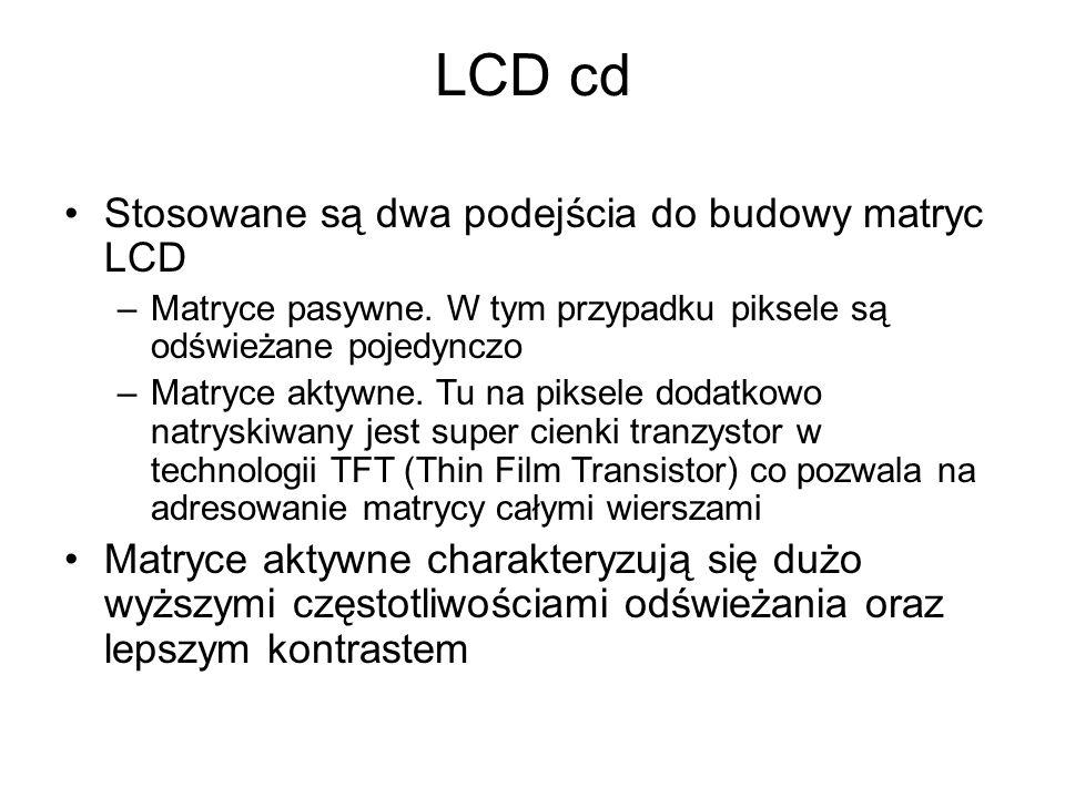 LCD cd Stosowane są dwa podejścia do budowy matryc LCD –Matryce pasywne. W tym przypadku piksele są odświeżane pojedynczo –Matryce aktywne. Tu na piks