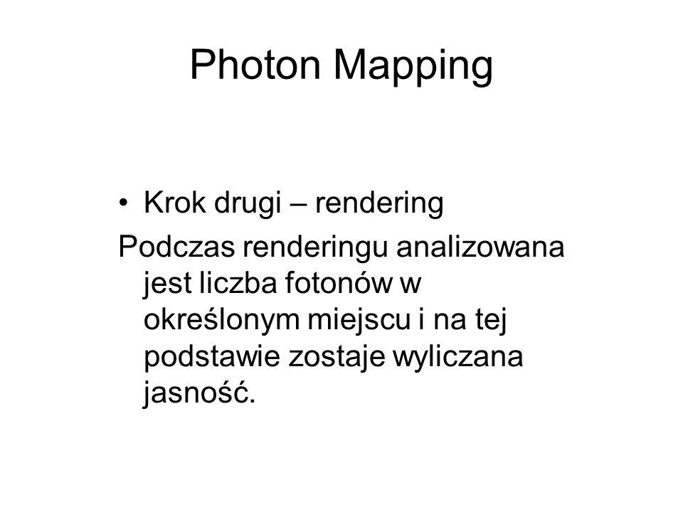 Photon Mapping Krok drugi – rendering Podczas renderingu analizowana jest liczba fotonów w określonym miejscu i na tej podstawie zostaje wyliczana jas