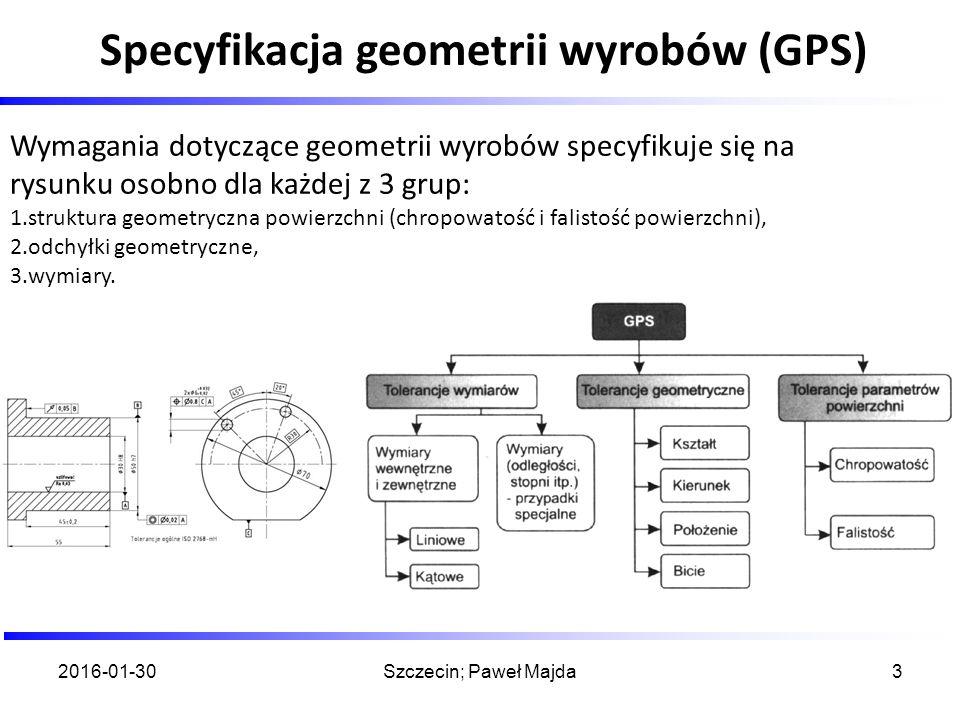 Specyfikacja geometrii wyrobów (GPS) Wymagania dotyczące geometrii wyrobów specyfikuje się na rysunku osobno dla każdej z 3 grup: 1.struktura geometry