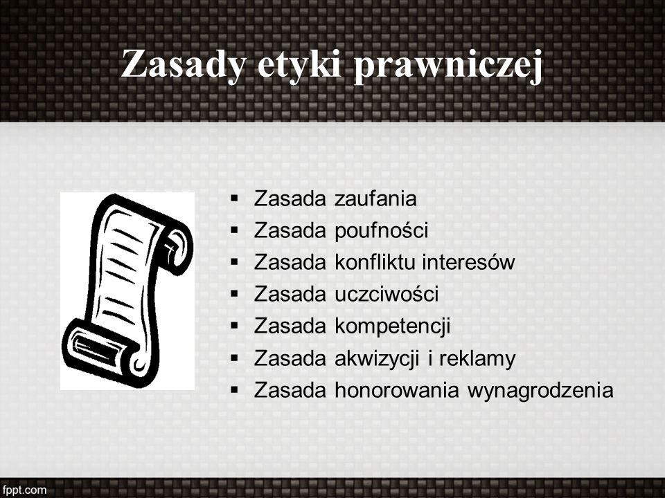 Zasady etyki prawniczej  Zasada zaufania  Zasada poufności  Zasada konfliktu interesów  Zasada uczciwości  Zasada kompetencji  Zasada akwizycji i reklamy  Zasada honorowania wynagrodzenia