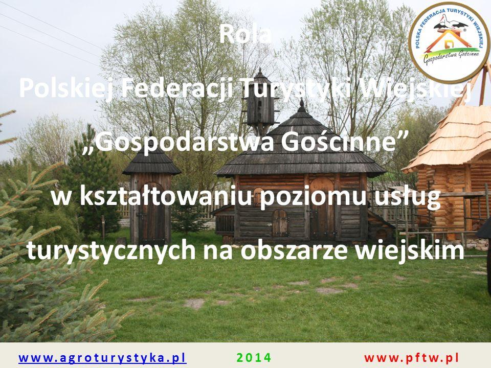"""Rola Polskiej Federacji Turystyki Wiejskiej """"Gospodarstwa Gościnne"""" w kształtowaniu poziomu usług turystycznych na obszarze wiejskim www.agroturystyka"""
