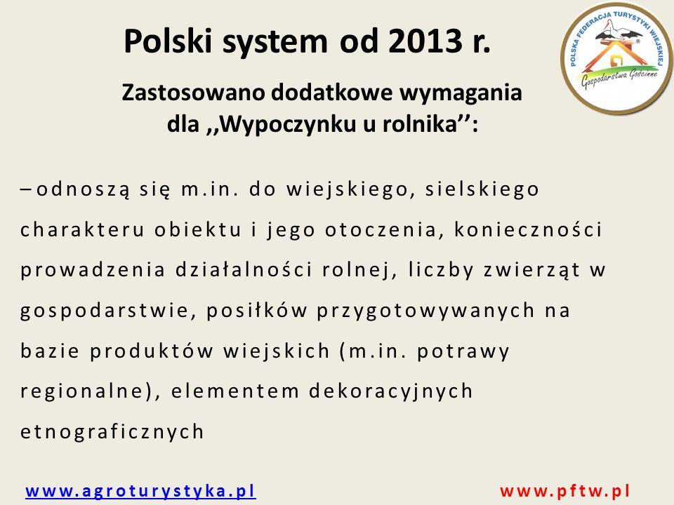 www.agroturystyka.plwww.agroturystyka.pl www.pftw.pl Polski system od 2013 r. Zastosowano dodatkowe wymagania dla,,Wypoczynku u rolnika'': – odnoszą s