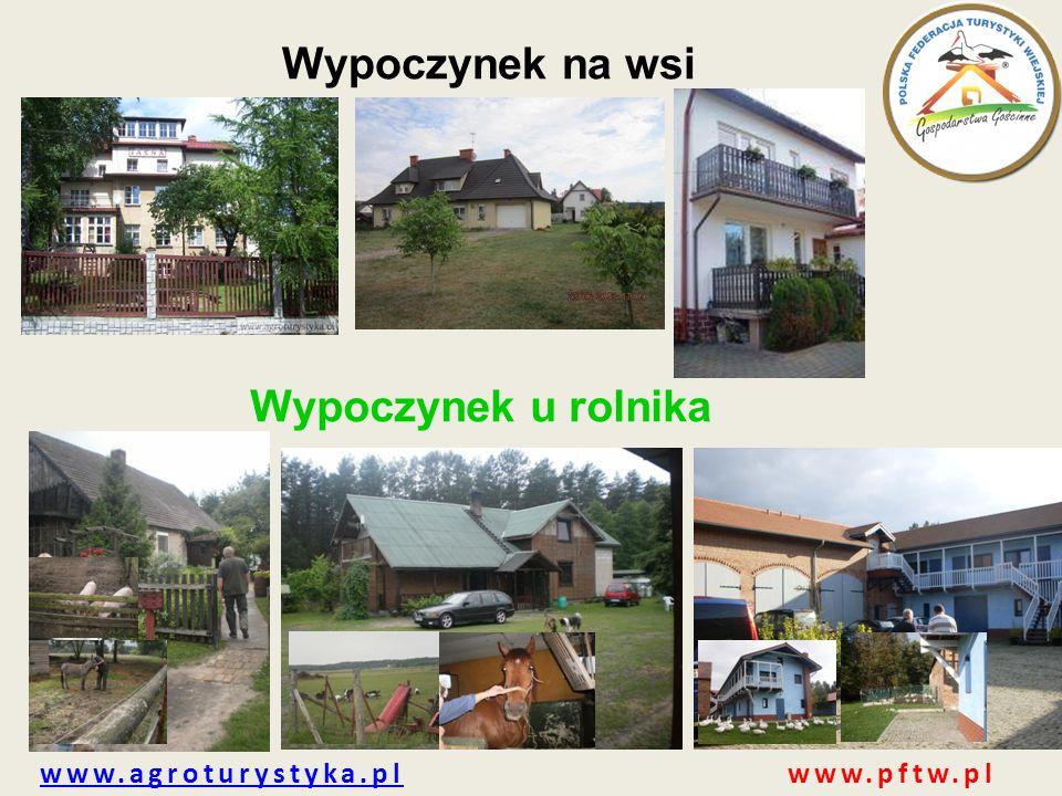 Wypoczynek na wsi www.agroturystyka.plwww.agroturystyka.pl www.pftw.pl Wypoczynek u rolnika