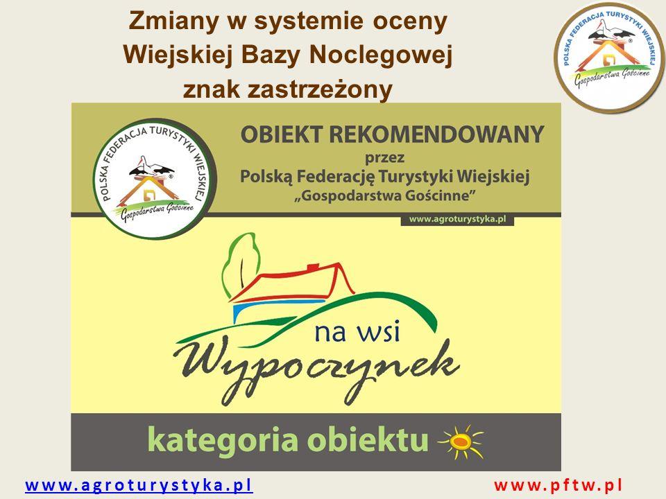 www.agroturystyka.plwww.agroturystyka.pl www.pftw.pl Zmiany w systemie oceny Wiejskiej Bazy Noclegowej znak zastrzeżony