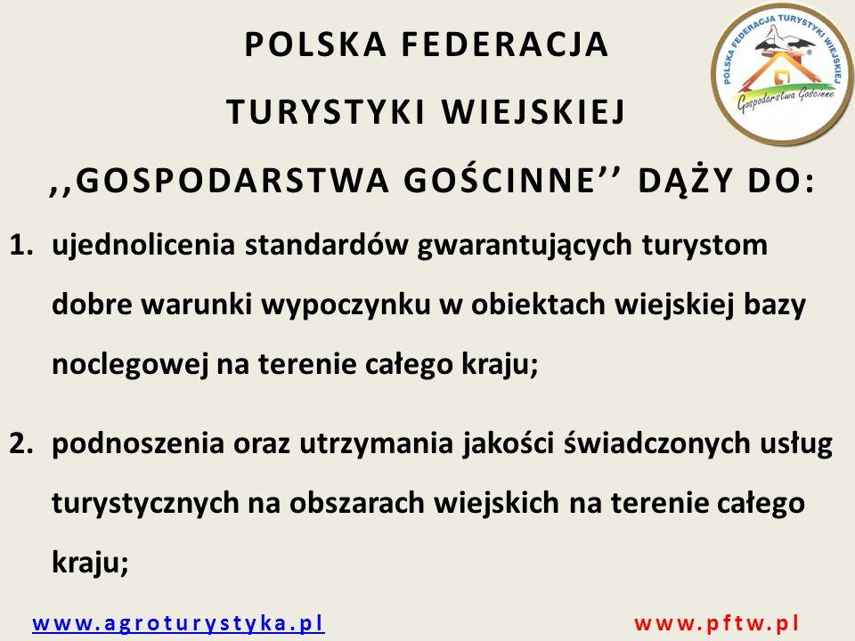 www.agroturystyka.plwww.agroturystyka.pl www.pftw.pl POLSKA FEDERACJA TURYSTYKI WIEJSKIEJ,,GOSPODARSTWA GOŚCINNE'' DĄŻY DO: 1.ujednolicenia standardów