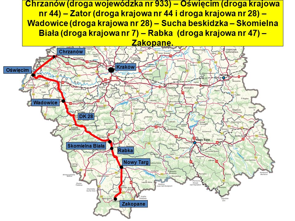 Skomielna Biała Wadowice Nowy Targ Rabka Zakopane Kraków Chrzanów Chrzanów (droga wojewódzka nr 933) – Oświęcim (droga krajowa nr 44) – Zator (droga k