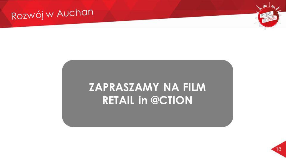 18 Rozwój w Auchan ZAPRASZAMY NA FILM RETAIL in @CTION