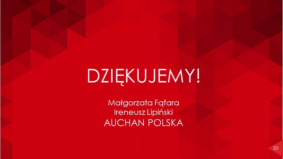 20 DZIĘKUJEMY! Małgorzata Fąfara Ireneusz Lipiński AUCHAN POLSKA