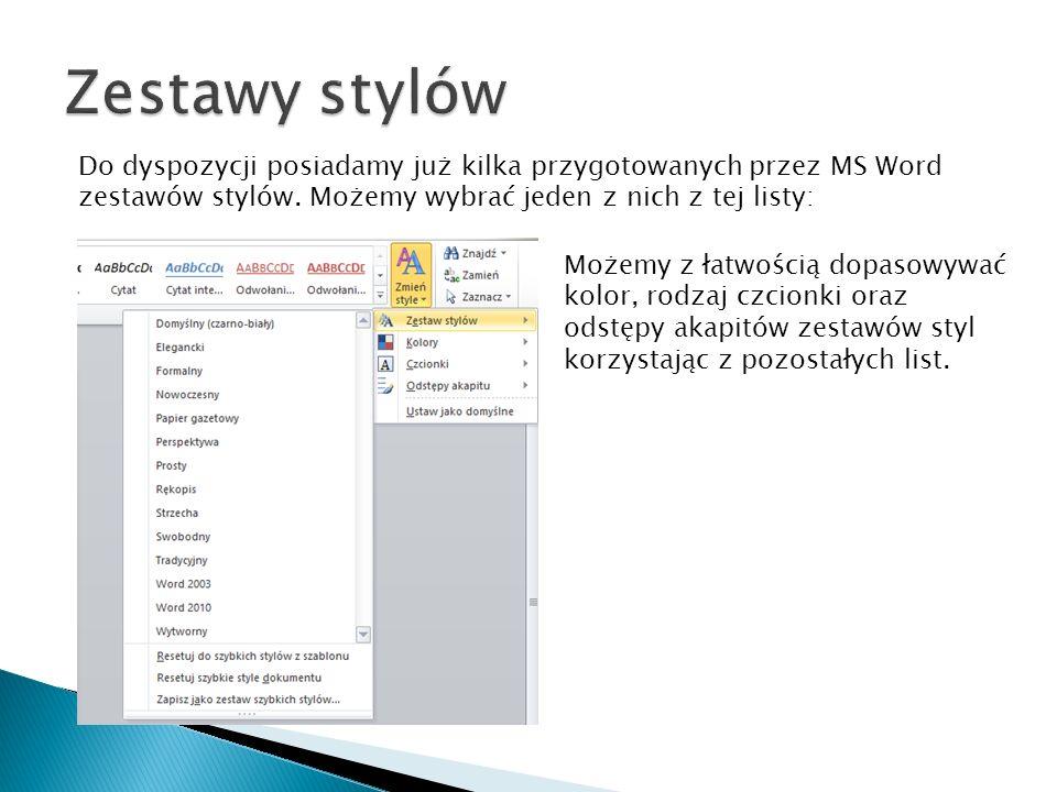 Do dyspozycji posiadamy już kilka przygotowanych przez MS Word zestawów stylów. Możemy wybrać jeden z nich z tej listy: Możemy z łatwością dopasowywać