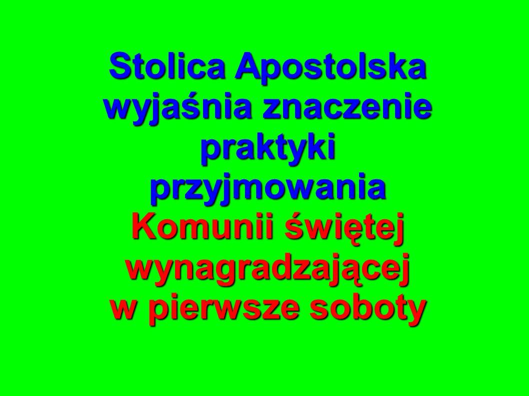 Stolica Apostolska wyjaśnia znaczenie praktyki przyjmowania Komunii świętej wynagradzającej w pierwsze soboty