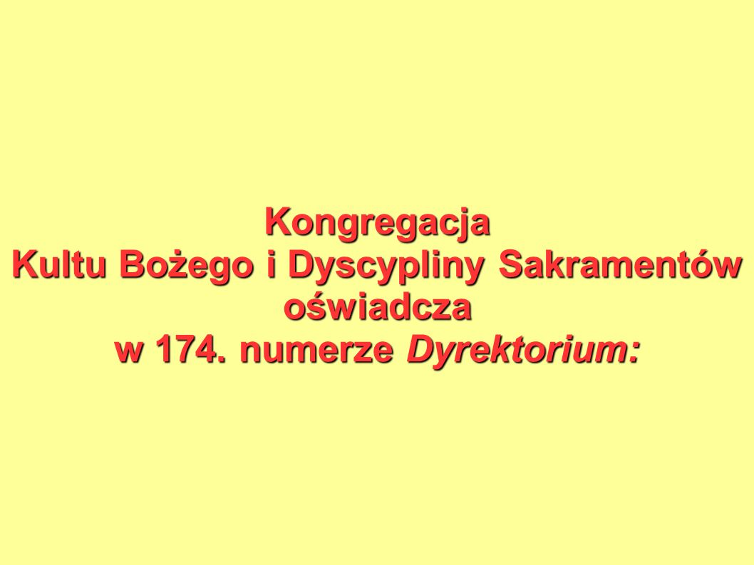 Kongregacja Kultu Bożego i Dyscypliny Sakramentów oświadcza w 174. numerze Dyrektorium: