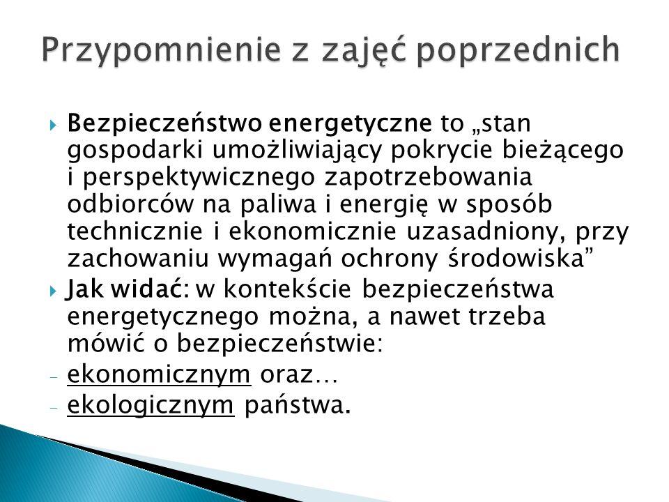 """ Bezpieczeństwo energetyczne to """"stan gospodarki umożliwiający pokrycie bieżącego i perspektywicznego zapotrzebowania odbiorców na paliwa i energię w"""
