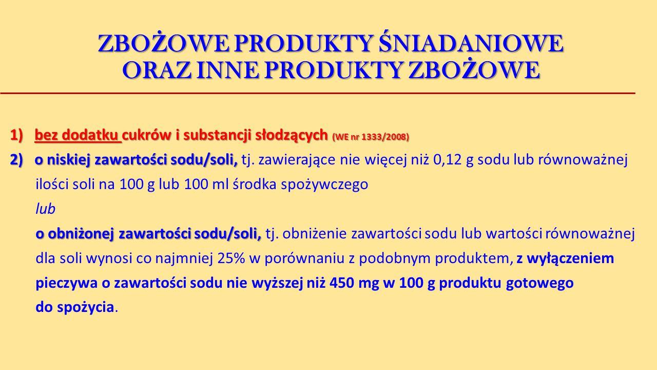 ZBO Ż OWE PRODUKTY Ś NIADANIOWE ORAZ INNE PRODUKTY ZBO Ż OWE 1) bez dodatku cukrów i substancji słodzących (WE nr 1333/2008) 2)o niskiej zawartości sodu/soli, 2)o niskiej zawartości sodu/soli, tj.
