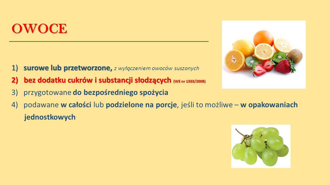 OWOCE 1) surowe lub przetworzone, 1) surowe lub przetworzone, z wyłączeniem owoców suszonych 2)bez dodatku cukrów i substancji słodzących (WE nr 1333/2008) 3) przygotowane do bezpośredniego spożycia 4) podawane w całości lub podzielone na porcje, jeśli to możliwe – w opakowaniach jednostkowych