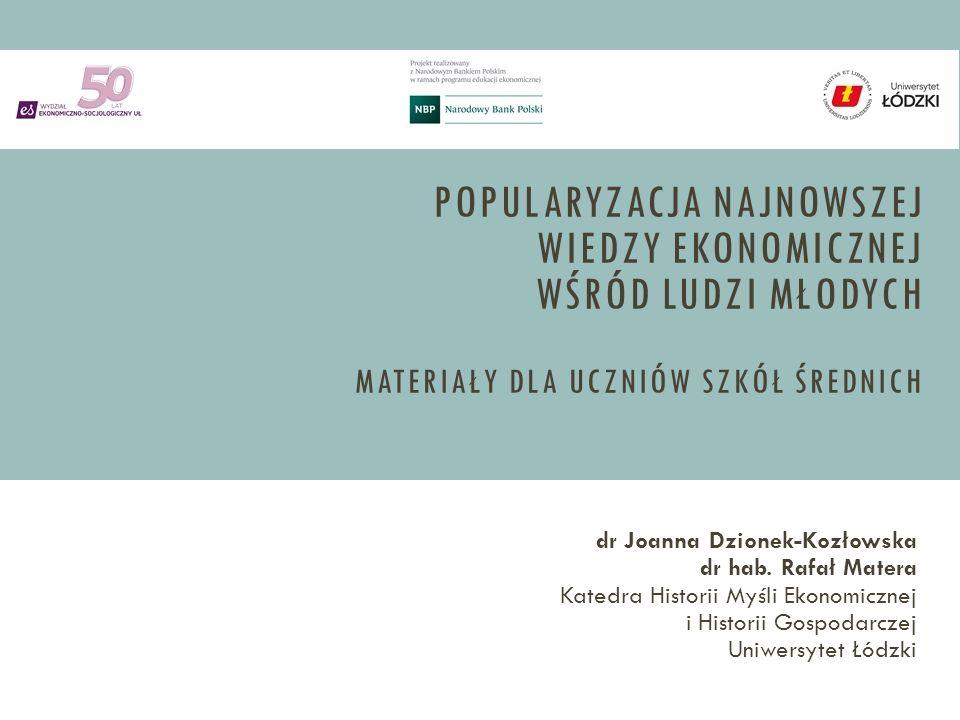 POPULARYZACJA NAJNOWSZEJ WIEDZY EKONOMICZNEJ WŚRÓD LUDZI MŁODYCH MATERIAŁY DLA UCZNIÓW SZKÓŁ ŚREDNICH dr Joanna Dzionek-Kozłowska dr hab.