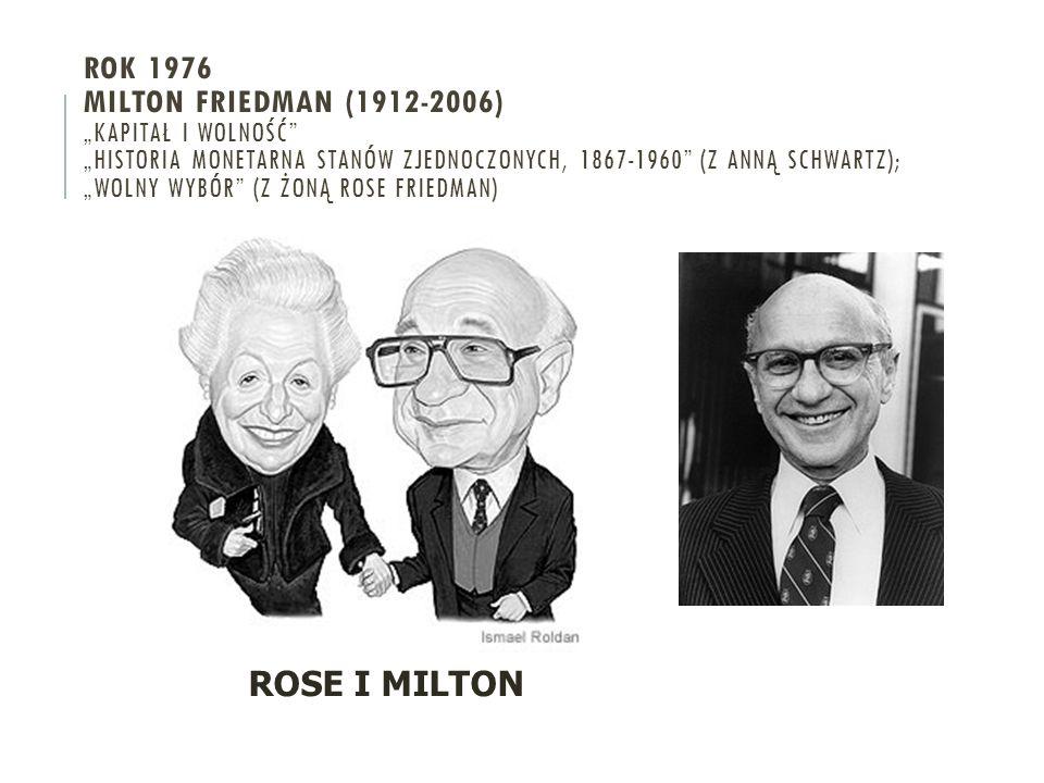 """ROK 1976 MILTON FRIEDMAN (1912-2006) """"KAPITAŁ I WOLNOŚĆ """"HISTORIA MONETARNA STANÓW ZJEDNOCZONYCH, 1867-1960 (Z ANNĄ SCHWARTZ); """"WOLNY WYBÓR (Z ŻONĄ ROSE FRIEDMAN) ROSE I MILTON"""