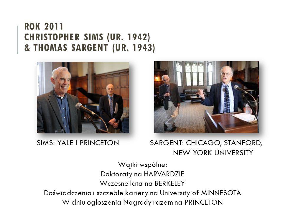 SIMS: YALE I PRINCETONSARGENT: CHICAGO, STANFORD, NEW YORK UNIVERSITY Wątki wspólne: Doktoraty na HARVARDZIE Wczesne lata na BERKELEY Doświadczenia i szczeble kariery na University of MINNESOTA W dniu ogłoszenia Nagrody razem na PRINCETON ROK 2011 CHRISTOPHER SIMS (UR.
