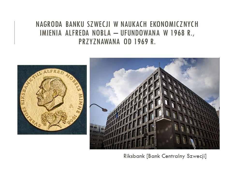 NAGRODA BANKU SZWECJI W NAUKACH EKONOMICZNYCH IMIENIA ALFREDA NOBLA – UFUNDOWANA W 1968 R., PRZYZNAWANA OD 1969 R.