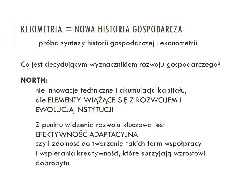 KLIOMETRIA = NOWA HISTORIA GOSPODARCZA próba syntezy historii gospodarczej i ekonometrii Co jest decydującym wyznacznikiem rozwoju gospodarczego.
