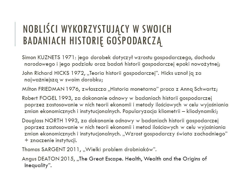 """Simon KUZNETS 1971: jego dorobek dotyczył wzrostu gospodarczego, dochodu narodowego i jego podziału oraz badań historii gospodarczej epoki nowożytnej; John Richard HICKS 1972, """"Teoria historii gospodarczej ."""