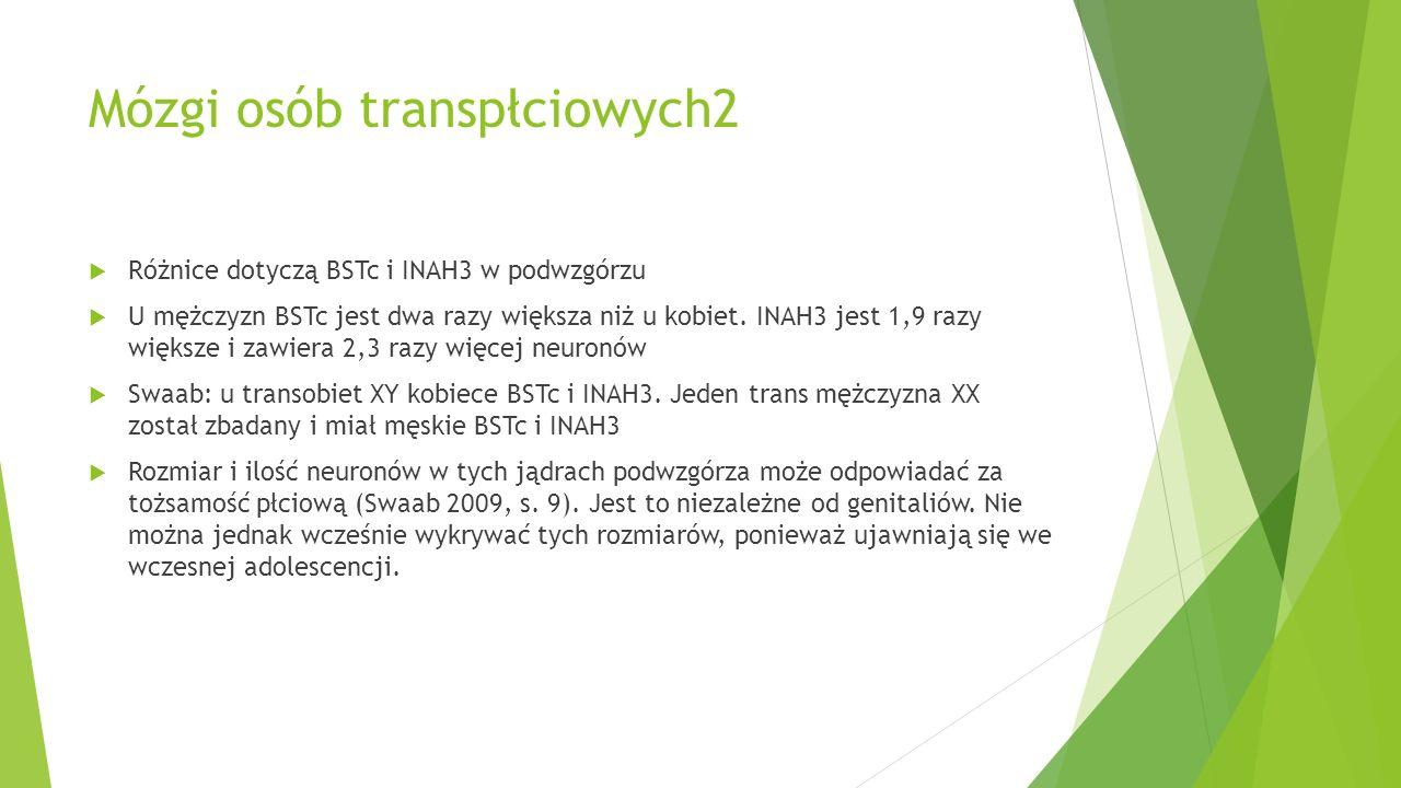 Mózgi osób transpłciowych2  Różnice dotyczą BSTc i INAH3 w podwzgórzu  U mężczyzn BSTc jest dwa razy większa niż u kobiet. INAH3 jest 1,9 razy więks