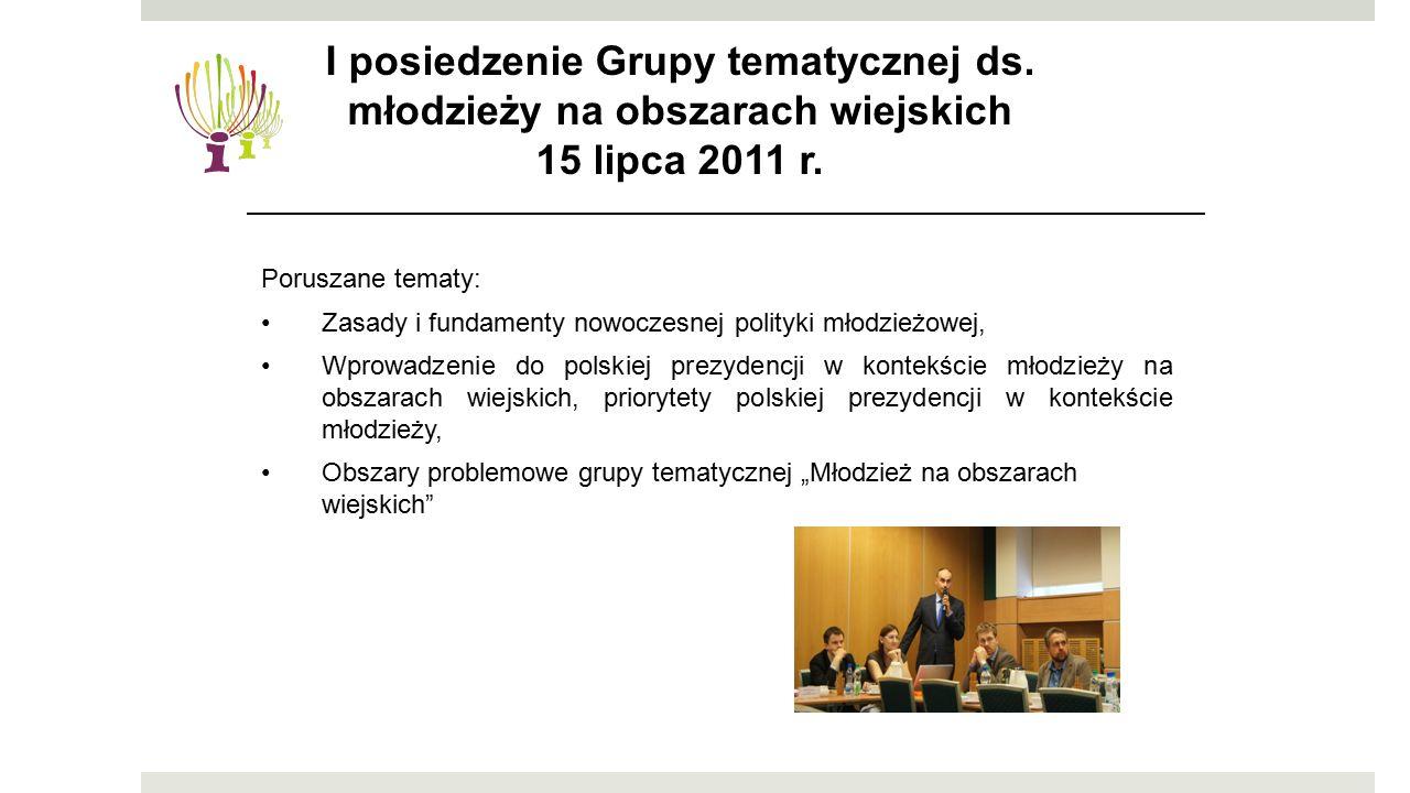 """Poruszane tematy: Zasady i fundamenty nowoczesnej polityki młodzieżowej, Wprowadzenie do polskiej prezydencji w kontekście młodzieży na obszarach wiejskich, priorytety polskiej prezydencji w kontekście młodzieży, Obszary problemowe grupy tematycznej """"Młodzież na obszarach wiejskich I posiedzenie Grupy tematycznej ds."""