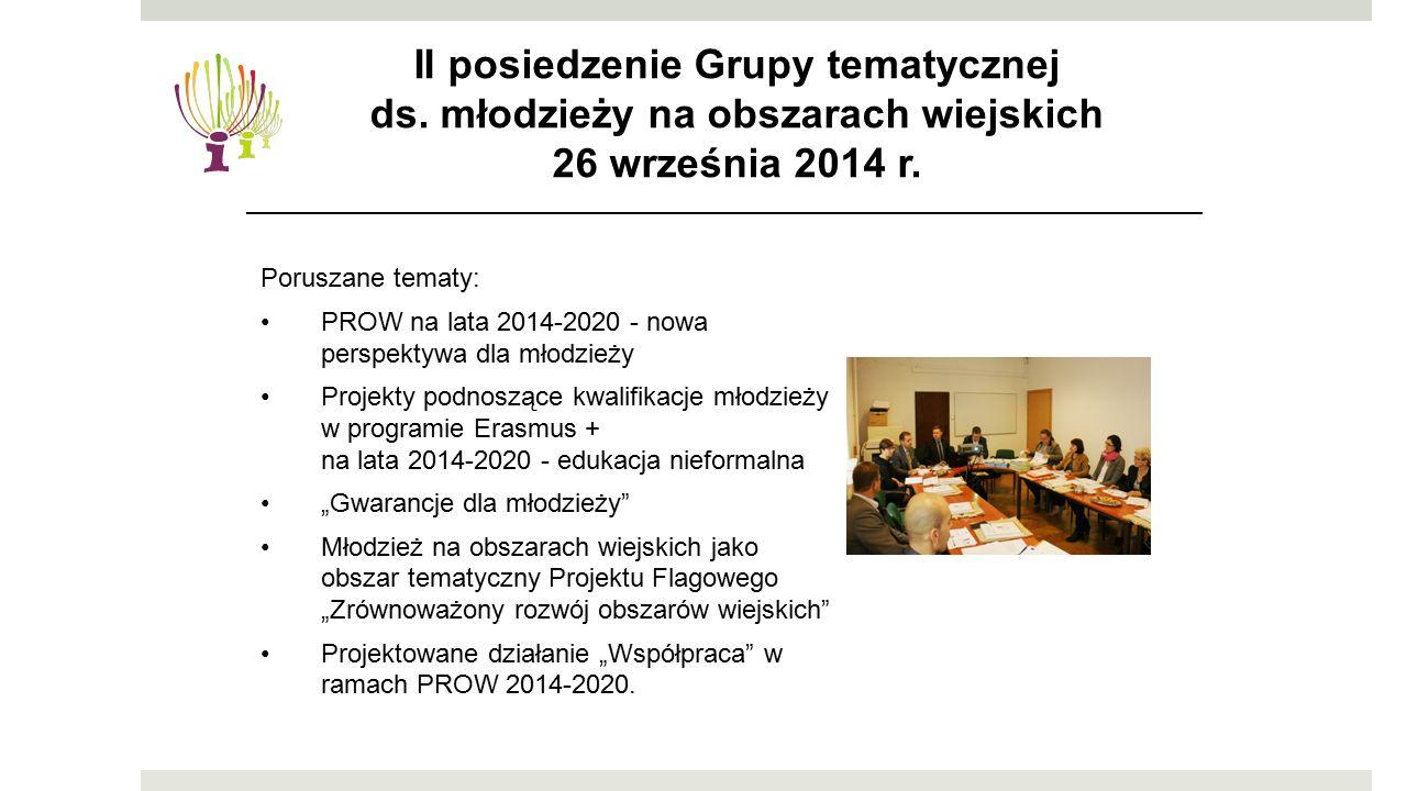 """Poruszane tematy: PROW na lata 2014-2020 - nowa perspektywa dla młodzieży Projekty podnoszące kwalifikacje młodzieży w programie Erasmus + na lata 2014-2020 - edukacja nieformalna """"Gwarancje dla młodzieży Młodzież na obszarach wiejskich jako obszar tematyczny Projektu Flagowego """"Zrównoważony rozwój obszarów wiejskich Projektowane działanie """"Współpraca w ramach PROW 2014-2020."""