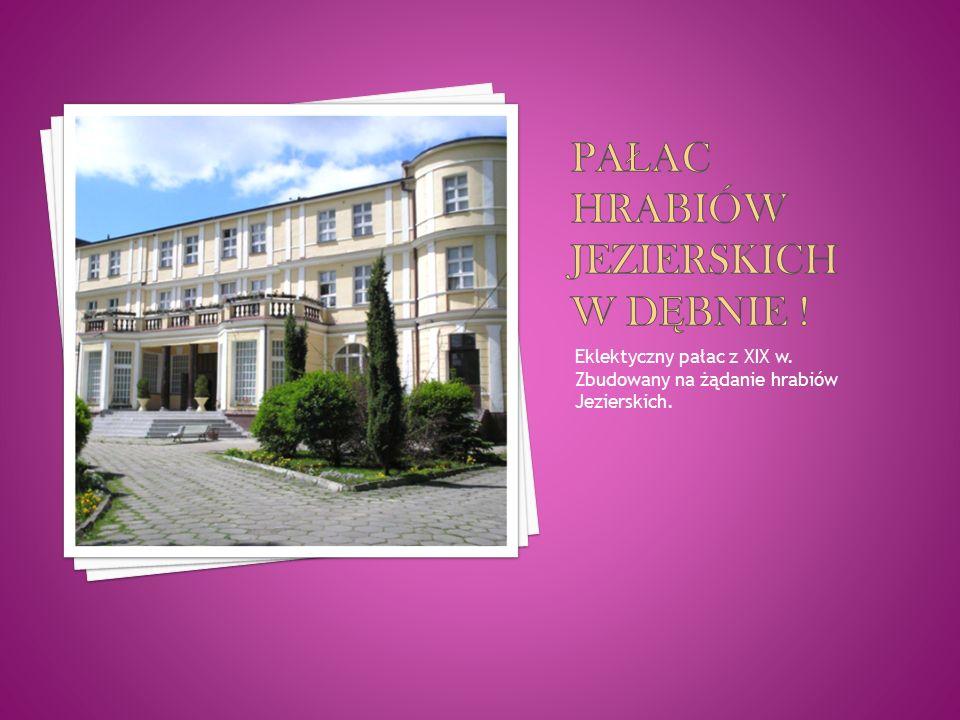 Eklektyczny pałac z XIX w. Zbudowany na żądanie hrabiów Jezierskich.