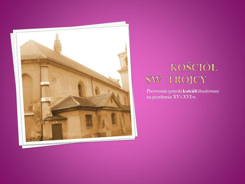 Pierwotnie gotycki ko ś ció ł zbudowany na prze ł omie XV i XVI w.