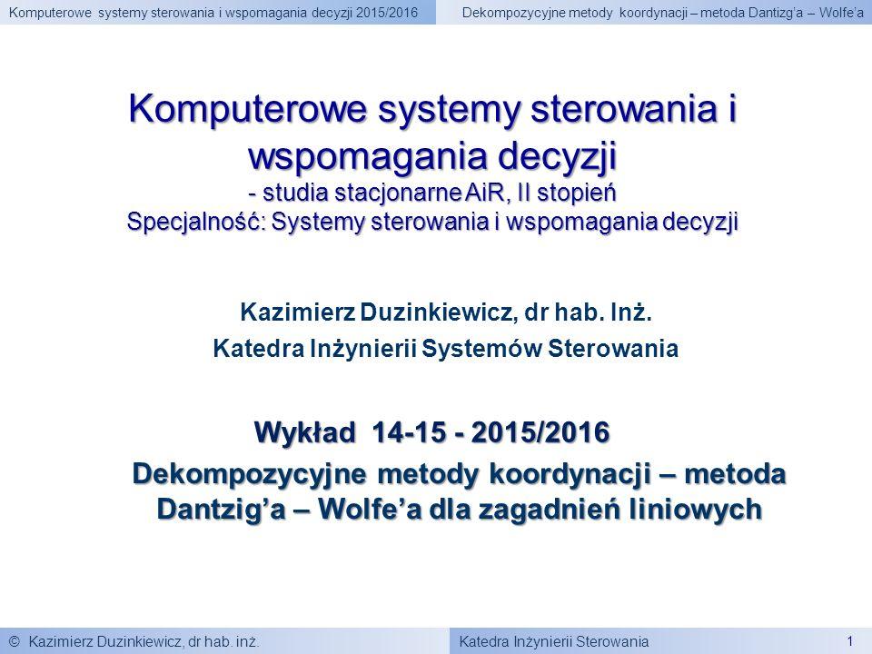 Katedra Inżynierii Sterowania Komputerowe systemy sterowania i wspomagania decyzji 2015/2016 © Kazimierz Duzinkiewicz, dr hab. inż. 1 Dekompozycyjne m