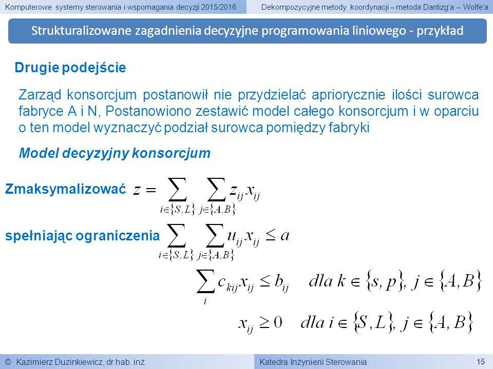 Katedra Inżynierii Sterowania Komputerowe systemy sterowania i wspomagania decyzji 2015/2016 © Kazimierz Duzinkiewicz, dr hab. inż. 15 Dekompozycyjne