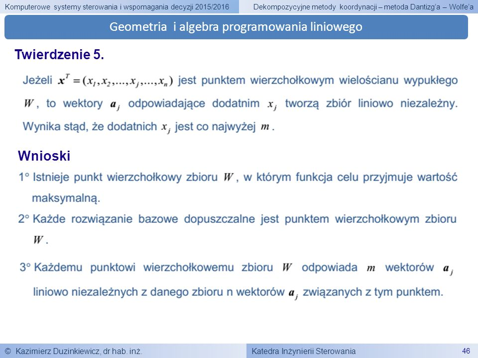 Katedra Inżynierii Sterowania Komputerowe systemy sterowania i wspomagania decyzji 2015/2016 © Kazimierz Duzinkiewicz, dr hab. inż. 46 Dekompozycyjne