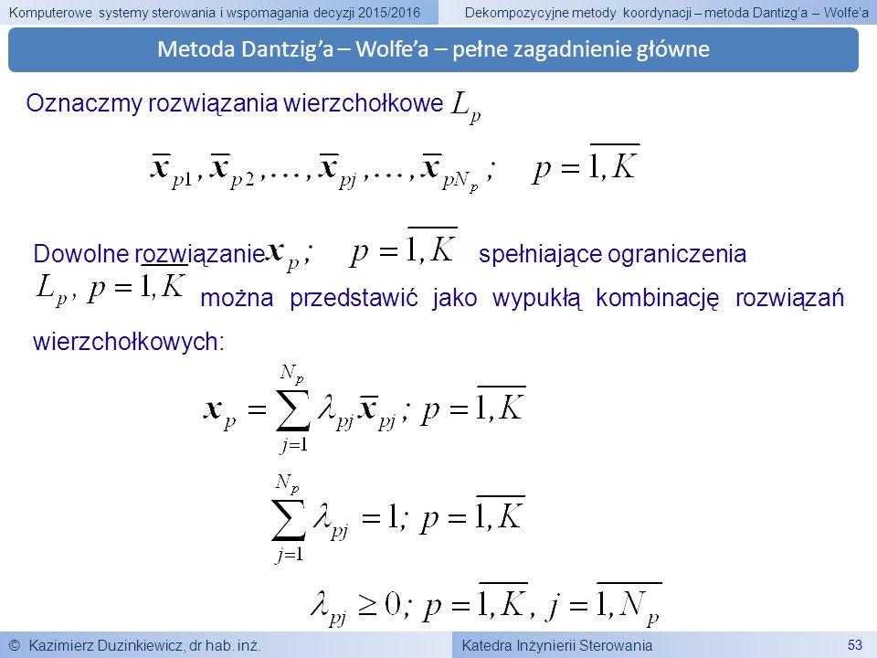 Katedra Inżynierii Sterowania Komputerowe systemy sterowania i wspomagania decyzji 2015/2016 © Kazimierz Duzinkiewicz, dr hab. inż. 53 Dekompozycyjne