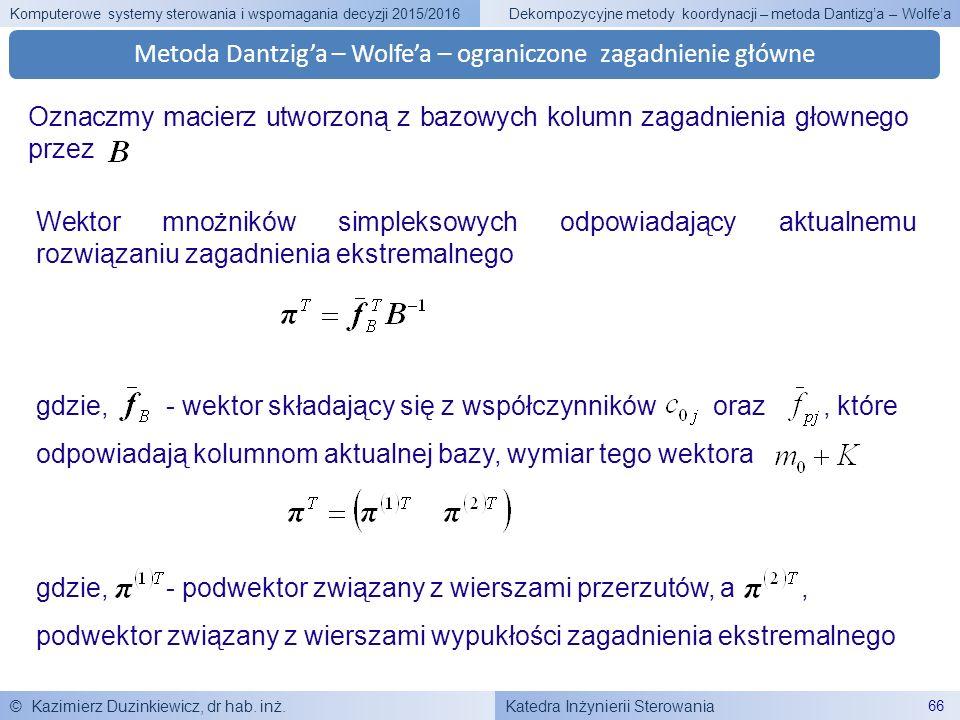 Katedra Inżynierii Sterowania Komputerowe systemy sterowania i wspomagania decyzji 2015/2016 © Kazimierz Duzinkiewicz, dr hab. inż. 66 Dekompozycyjne